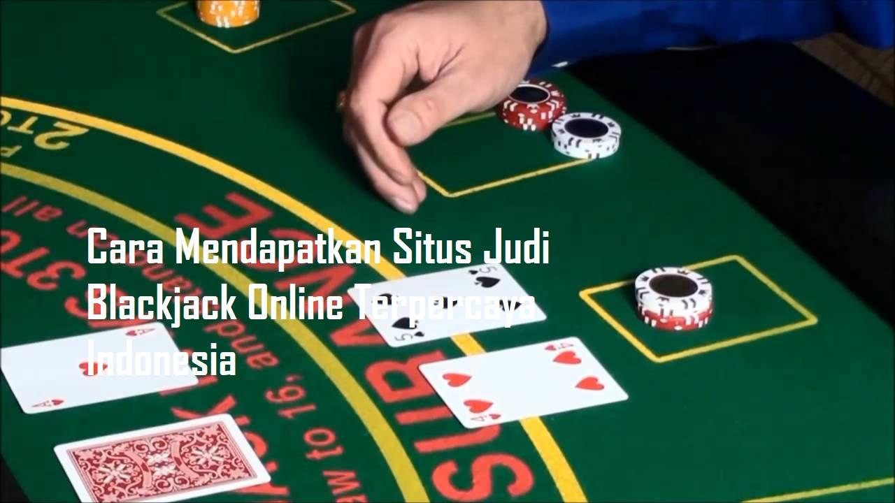 Cara Mendapatkan Situs Judi Blackjack Online Terpercaya Indonesia